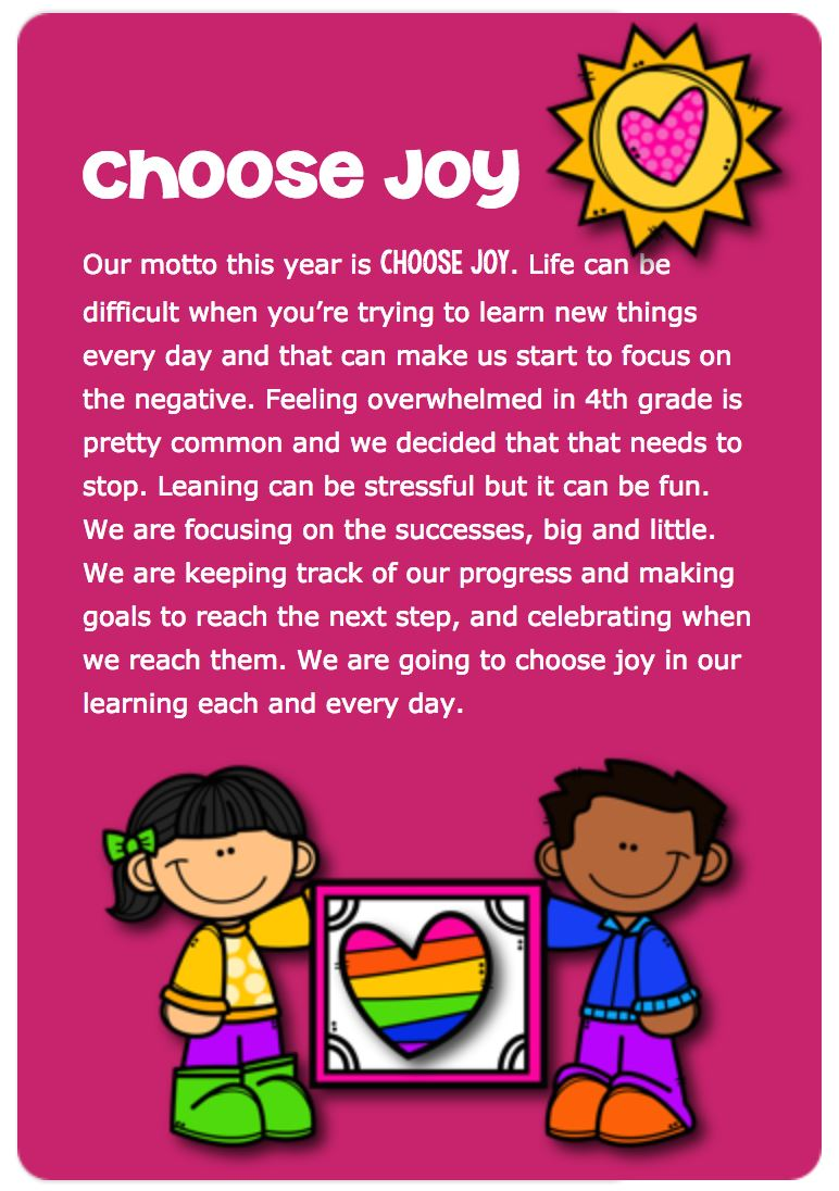 Our motto this year is Choose Joy.               Life can be difficult when you're trying to learn new things every day and t